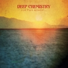 Deep Chemistry: For This Moment