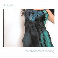 Jill Cohn : The Absence Of Moving