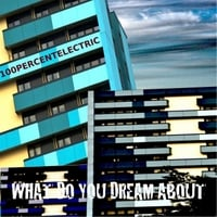 100percentelectric | What Do You Dream About