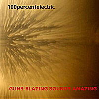100percentelectric | Guns Blazing Sounds Amazing