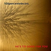 100percentelectric | He's to Good for You