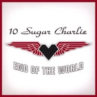 10 Sugar Charlie | End of the World