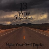 13 to the Gallows | Make Your Own Tracks