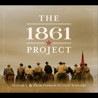 The 1861 Project | The 1861 Project, Vol. 1: From Farmers To Foot Soldiers