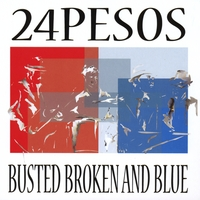 24Pesos | Busted Broken and Blue