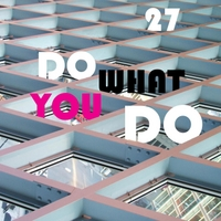 27 | Do What You Do