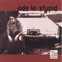 2Bit Trio | Ode to Stupid