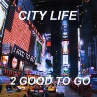 2 Good To Go | City Life