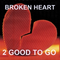 2 Good to Go | Broken Heart