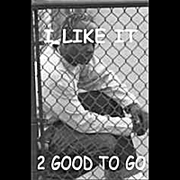 2 Good To Go | I LIke It - Single