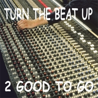 2 Good to Go | Turn the Beat Up