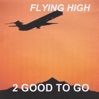 2 Good to Go | Flying High