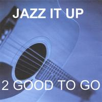 2 Good To Go | Jazz It Up