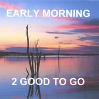 2 Good To Go | Early Morning