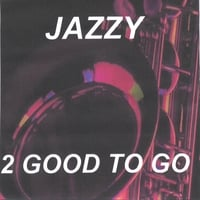 2 Good To Go | Jazzy