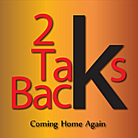2 Taks Back | Coming Home Again
