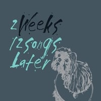 2 Weeks | 12 Songs Later