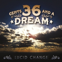 36 Cents and a Dream | Lucid Change