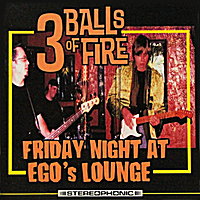 3 Balls of Fire | Friday Night At Ego's Lounge