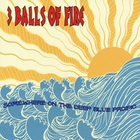 3 Balls of Fire | Somewhere On the Deep Blue Pacific