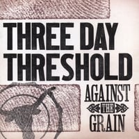 Three Day Threshold | Against The Grain