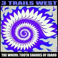 3 Trails West | The Whorl Tooth Sharks of Idaho