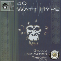 40 Watt Hype | Grand Unification Theory