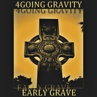 4going Gravity | Early Grave