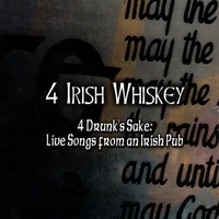 4 Irish Whiskey | 4 Drunk's Sake: Live Songs from an Irish Pub