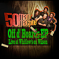 50 Man Machine | Off d' Boards EP (Live at Whitlow's on Wilson)