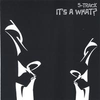 5-Track | It's A What?