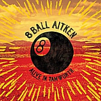 8 Ball Aitken | Alive in Tamworth