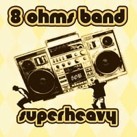 8 Ohms Band | Superheavy