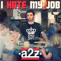 A2z | I Hate My Job