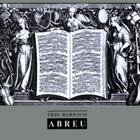 Aldo Abreu, Abraham Abreu & Marién Abreu | Trio Barroco Abreu: Virtuoso Music for Recorder, Harpsichord and Cello