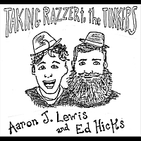 Aaron J. Lewis & Ed Hicks | Taking Razzer to the Tinkers