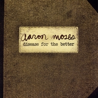 Aaron Moses | Disease for the Better