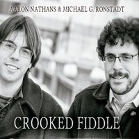 CROOKED FIDDLE by Aaron Nathans & Michael G. Ronstadt