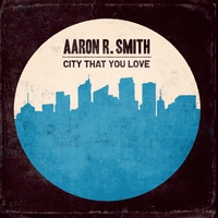 Aaron R. Smith | City That You Love