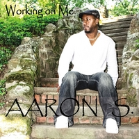 Aaron S. | Working On Me