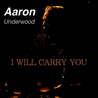 Aaron Underwood | I Will Carry You