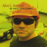 Abel Ashes - Eat Plastic and Other Elements