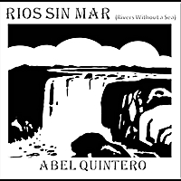 Abel Quintero | Rios Sin Mar(Rivers Without a Sea)