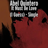 Abel Quintero | It Must Be Love(I Guess)- Single