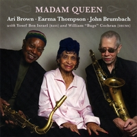 Ari Brown, Earma Thompson, John Brumbach | Madam Queen