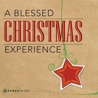 Crossroads Church | A Blessed Christmas Experience