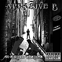 Abrasive B | No Further Questions..