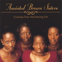 Anointed Brown SIsters | Crossing Over and Moving On