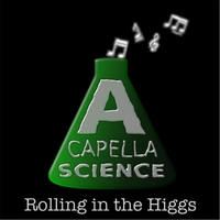 A Capella Science | Rolling in the Higgs