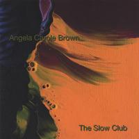 Angela Carole Brown | The Slow Club